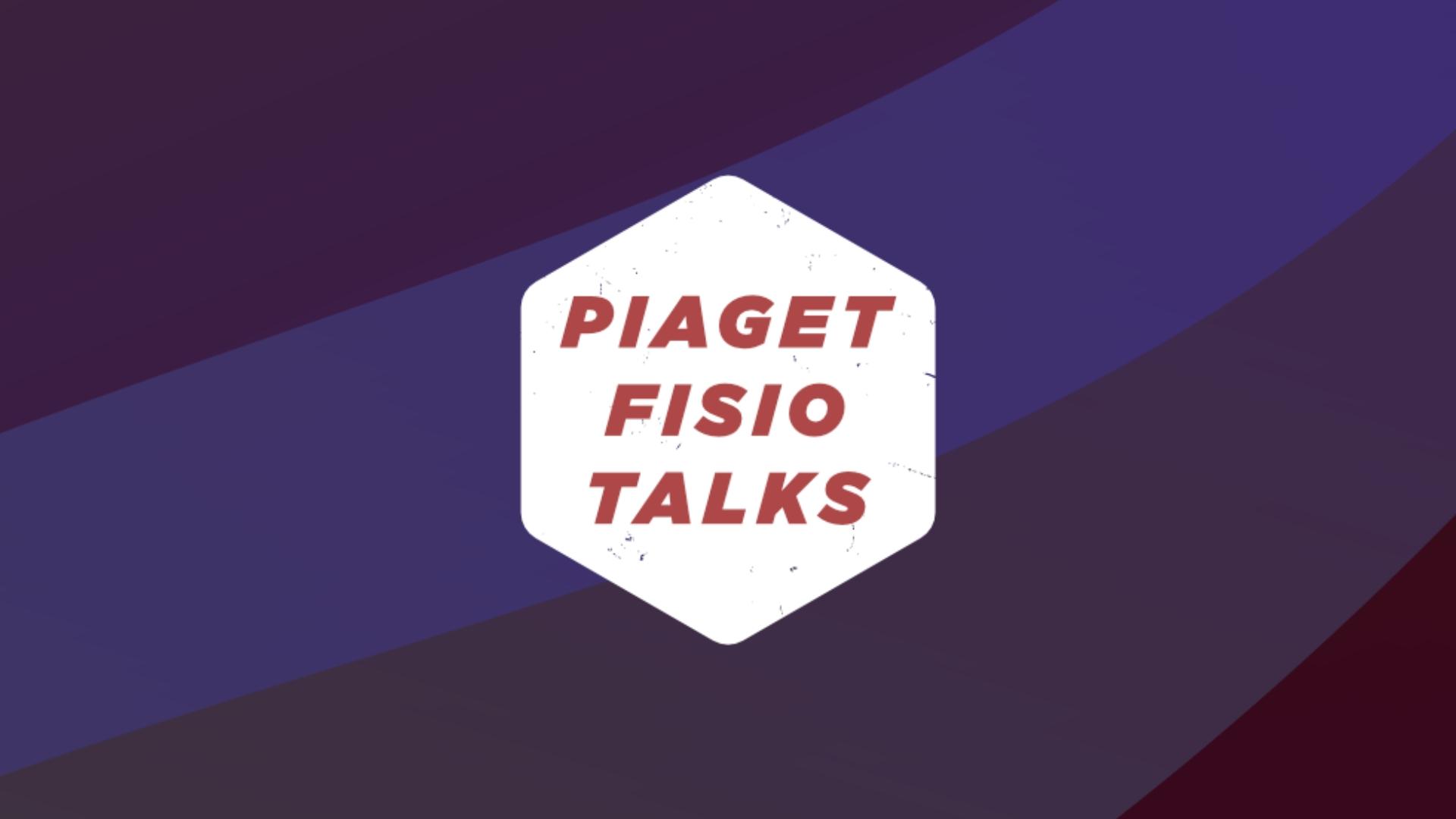 26 de maio é dia de Piaget Fisio Talk